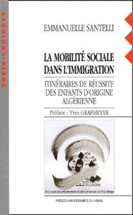 Téléchargement de livres électroniques gratuits La mobilité sociale dans l'immigration. Itinéraires de réussite des enfants d'origine algérienne par Emmanuelle Santelli