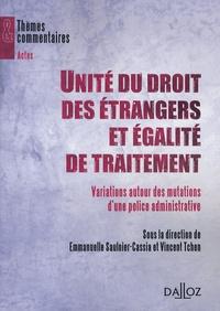 Unité du droit des étrangers et égalité de traitement : variations autour des mutations d'une police administrative- Variations autour des mutations d'une police administrative - Emmanuelle Saulnier-Cassia |