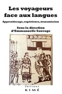 Emmanuelle Sauvage - Les voyageurs face aux langues - Apprentissage, expérience, transmission.