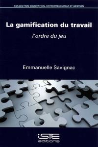 Emmanuelle Savignac - La gamification du travail - L'ordre du jeu.