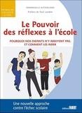 Emmanuelle Sutherland - Le pouvoir des réflexes à l'école - Pourquoi nos enfants n'y arrivent pas, et comment les aider.