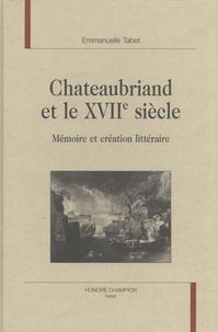 Emmanuelle Tabet - Chateaubriand et le XVIIe siècle - Mémoire et création littéraire.