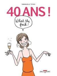 Emmanuelle Teyras - 40 ans ! What the fuck !.
