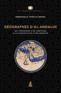 Emmanuelle Tixier du Mesnil - Géographes d'al-Andalus - De l'inventaire d'un territoire à la construction d'une mémoire.