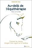 Emmanuelle Tizon - Au-delà de l'équithérapie - Comment les chevaux changent notre regard sur le handicap.