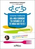 Emmanuelle Turquet - Cuisine-thérapie - Dis-moi comment tu cuisines et je te dirai qui tu es.