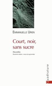 Emmanuelle Urien - Court, noir, sans sucre.