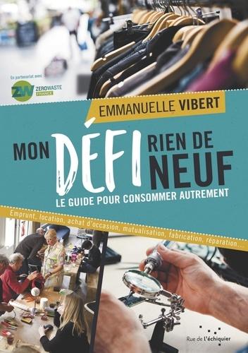Emmanuelle Vibert - Mon défi rien de neuf - Le guide pour consommer autrement.