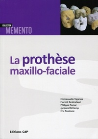 Emmanuelle Vigarios et Florent Destruhaut - La prothèse maxillo-faciale.