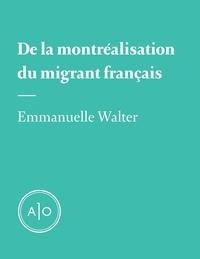 Emmanuelle Walter - De la montréalisation du migrant français.