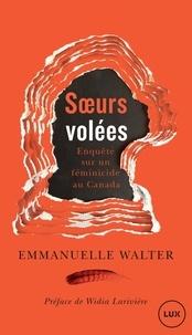 Emmanuelle Walter et Widia Larivière - Sœurs volées - Enquête sur un féminicide au Canada.