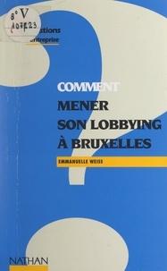 Emmanuelle Weiss - Comment mener son lobbying à Bruxelles.