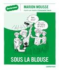 Emmanuelle Zolesio et Marion Mousse - Sous la blouse.