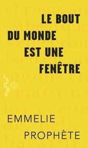 Emmelie Prophète - Le bout du monde est une fenêtre.