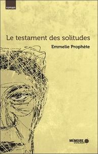 Emmelie Prophète - Le testament des solitudes.