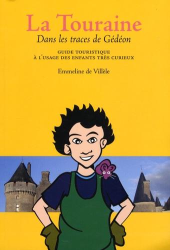 Emmeline de Villèle - La Touraine - Guide touristique à l'usage des enfants très curieux.