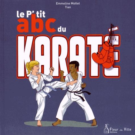Emmeline Mottet et  Tian - Le p'tit abc du karaté.