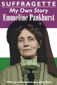 Emmeline Pankhurst - Suffragette - My Own Story.
