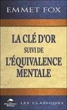 Emmet Fox - La Clé d'Or suivi de L'Equivalence mentale.