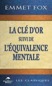 Emmet Fox - La Clé d'Or suivi de L'Équivalence mentale.