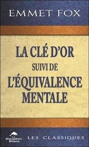 Téléchargements ebooks gratuits pour iphone 4 La clé d'or  - Suivi de L'équivalence mentale iBook CHM 9782897882693 par Emmet Fox