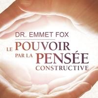 Emmet Fox et René Gagnon - Le pouvoir par la pensée constructive.