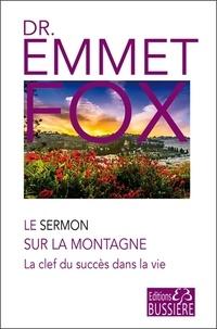 Le Sermon sur la Montagne. Les clefs du succès dans la vie - Emmet Fox