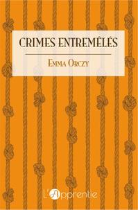 Emmuska Orczy - Crimes entremêlés.