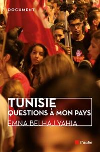 Emna Belhaj Yahia - Tunisie, questions à mon pays.
