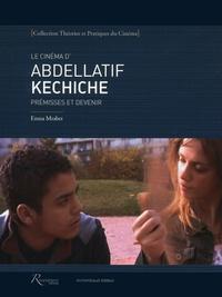 Emna Mrabet - Le cinéma d'Abdellatif Kechiche - Prémisses et devenir.