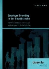 Employer Branding in der Sportbranche - Konzeptionelle Einordnung und ausgewählte Fallstudien.