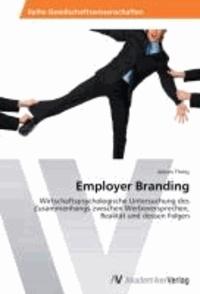 Employer Branding - Wirtschaftspsychologische Untersuchung des Zusammenhangs zwischen Werbeversprechen, Realität und dessen Folgen.