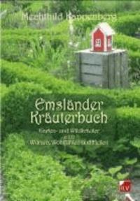 Emsländer Kräuterbuch - Garten- und Wildkräuter zum Würzen, Wohlfühlen und Heilen.