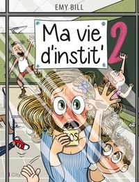 Emy Bill - Ma vie d'instit' Tome 2 : .