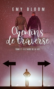Emy Bloom - Chemins de Traverse - T2 À l'aube de la vie.