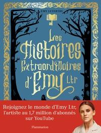 Emy Letertre - Les histoires extraordinaires d'Emy Ltr.