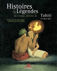 Emy-Louis Dufour et Patrice Cablat - Histoires et légendes des temps anciens de Tahiti et des îles.