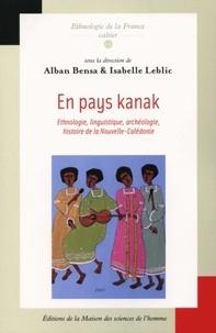 Alban Bensa - En pays kanak - Ethnologie, linguistique, archéologie, histoire de la Nouvelle-Calédonie.