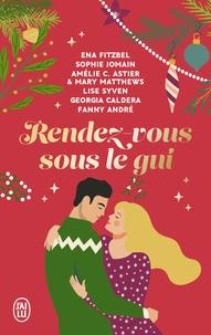 Ena Fitzbel et Sophie Jomain - Rendez-vous sous le gui - Six nouvelles hivernales, drôles et romantiques !.