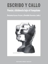 Encarna Alonso Valero et Zoraida Carandell - Escribo y callo - Poesia y disidencia bajo el franquismo.