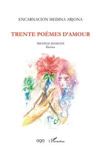 Encarnacion Medina Arjona - Trente poèmes d'amour.