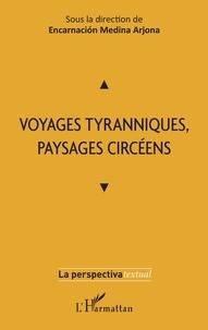 Encarnacion Medina Arjona - Voyages tyranniques, paysages circéens.