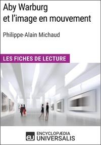 Encyclopaedia Universalis - Aby Warburg et l'image en mouvement de Philippe-Alain Michaud - Les Fiches de Lecture d'Universalis.