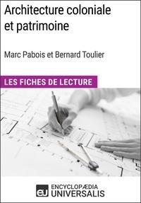 Encyclopaedia Universalis - Architecture coloniale et patrimoine de Marc Pabois et Bernard Toulier - Les Fiches de Lecture d'Universalis.