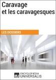 Encyclopaedia Universalis - Caravage et les caravagesques - (Les Dossiers d'Universalis).