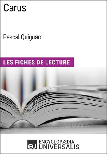 Encyclopaedia Universalis - Carus de Pascal Quignard - Les Fiches de Lecture d'Universalis.