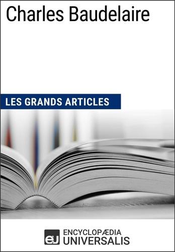 Encyclopaedia Universalis - Charles Baudelaire - Les Grands Articles d'Universalis.