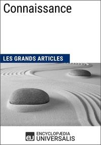 Encyclopaedia Universalis - Connaissance - Les Grands Articles d'Universalis.