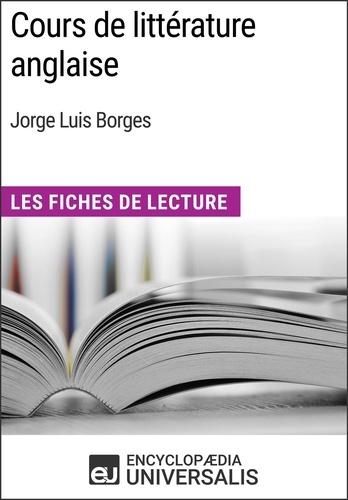 Encyclopaedia Universalis - Cours de littérature anglaise de Jorge Luis Borges - Les Fiches de Lecture d'Universalis.