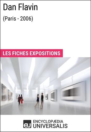 Encyclopaedia Universalis - Dan Flavin (Paris - 2006) - Les Fiches Exposition d'Universalis.